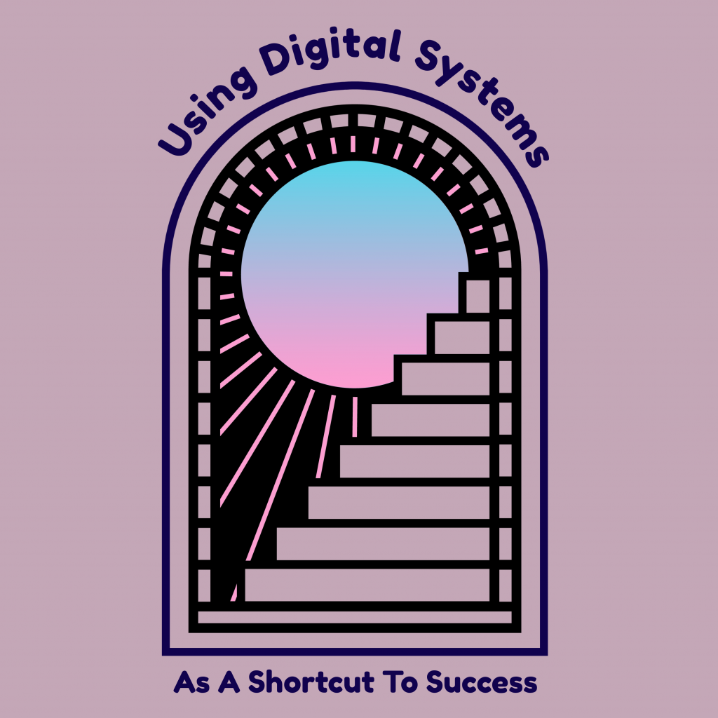 using digital systems as a shortcut to success